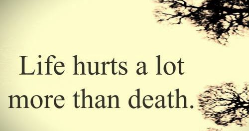 life hurts a lot more than death saying pictures