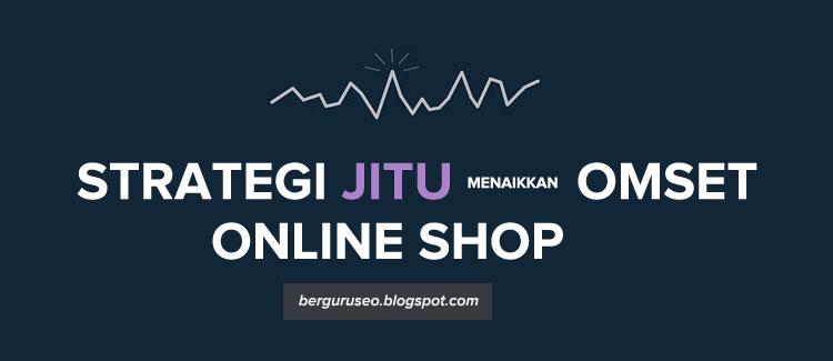 Strategi Jitu Menaikkan Omset Penjualan Bisnis Online Shop