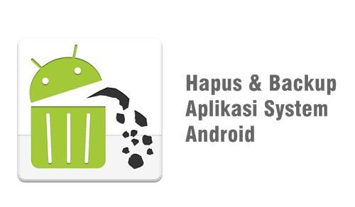 Hapus aplikasi system Android