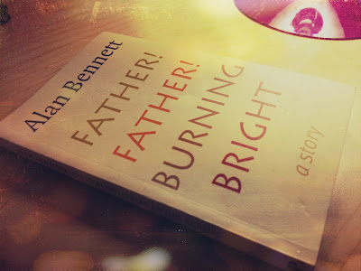 alan bennett, alan bennett father father burning bright, father father burning bright book review