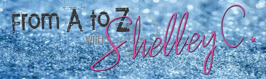 From A to Z with Shelley C
