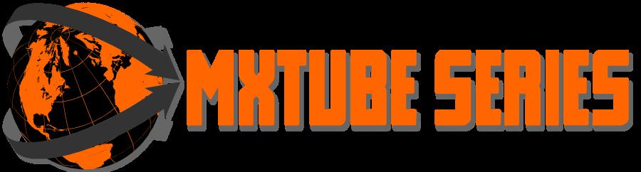 MXTube Series