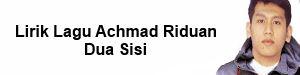 Lirik Lagu Achmad Riduan - Dua Sisi