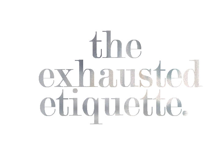 the exhausted etiquette.