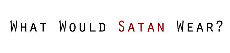 What Would Satan Wear?