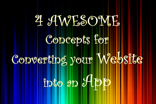 4 Concepts to Convert your Website into an App front