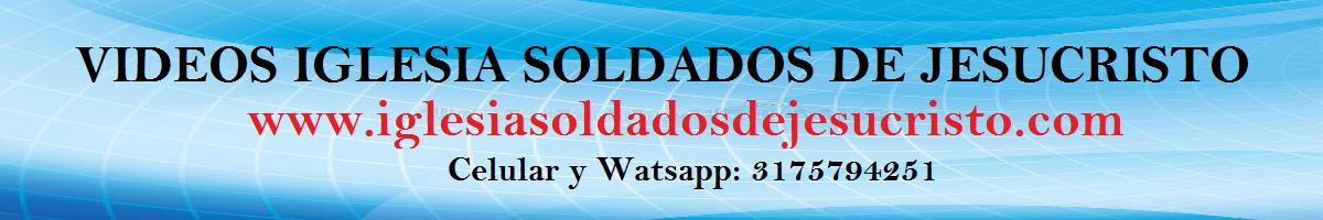 A. VÍDEOS IGLESIA SOLDADOS DE JESUCRISTO