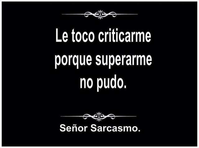 """Para pensar: """"Le toco criticarme porque superarme no pudo"""". Discutible..."""