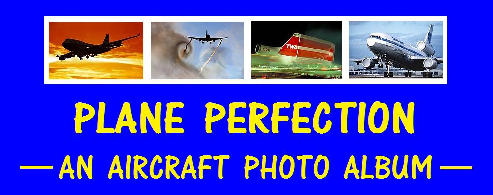 PLANE PERFECTION: AN AIRCRAFT PHOTO ALBUM