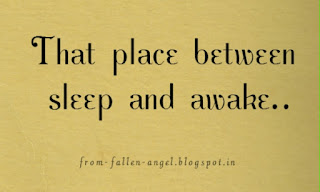 That place between sleep and awake..
