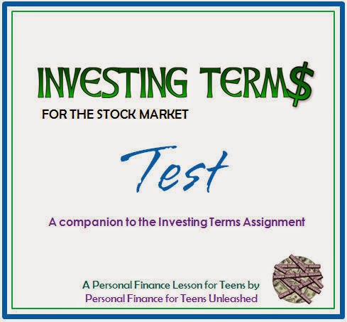 http://www.teacherspayteachers.com/Product/Personal-Finance-for-Teens-Unleashed-Investing-Terms-Test-1150984