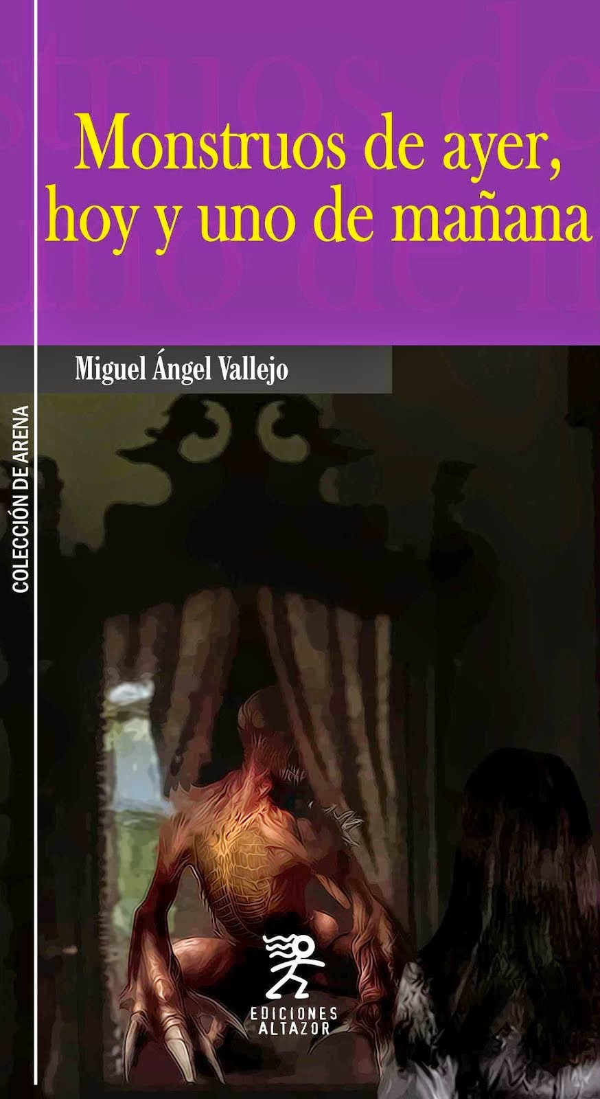 Monstruos de ayer, hoy y uno de mañana - Miguel Ángel Vallejo