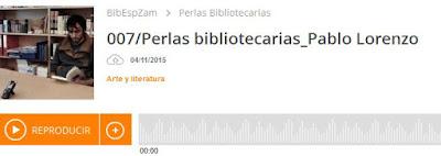 http://www.ivoox.com/007-perlas-bibliotecarias-pablo-lorenzo-audios-mp3_rf_9265504_1.html