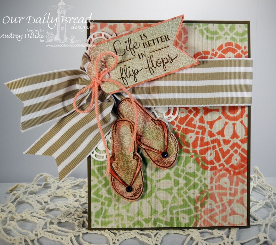Stamps - Our Daily Bread Designs Birthday Doily, Life is Better, ODBD Custom Flip Flops Dies, ODBD Soulful Stitches Paper Collection