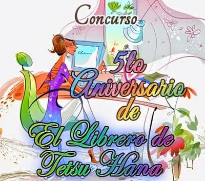 http://ellibrerodetetsuhana.blogspot.mx/2015/02/concurso-5to-aniversario-de-el-librero.html