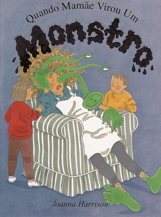 Livro Quando Mamãe Virou Um Monstro
