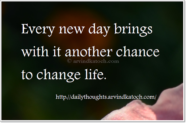life, brings, chance, change, new day, Thought, Quote
