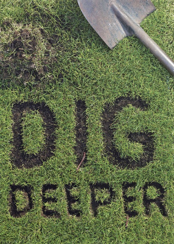 dig-deeper-quote-dug-into-grass