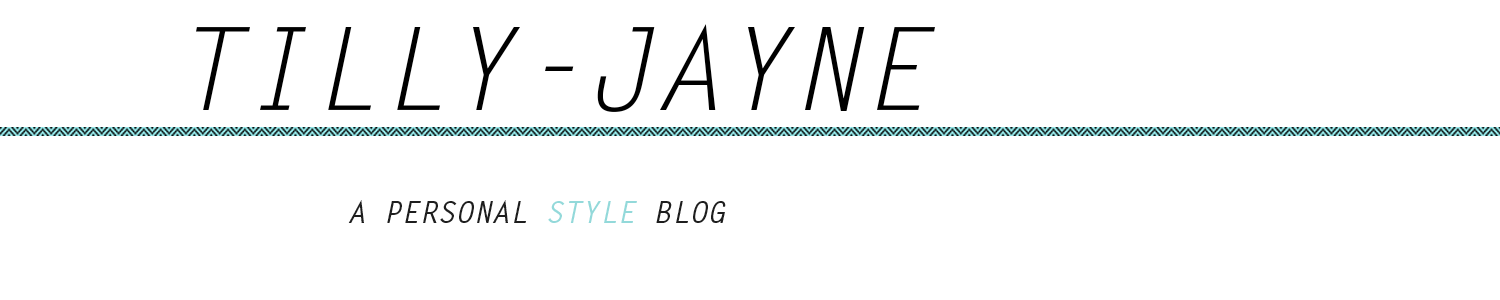tillyjayne | A UK Fashion & Personal Style Blog
