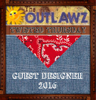 Guest Designer for The Outlawz Twisted Thursday Challenges
