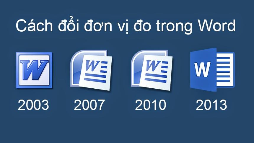 Cách đổi đơn vị đo trong Word 2003, 2007, 2010, 2013