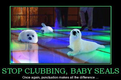 Stop clubbing, baby seals...