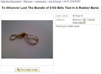 To Whoever Lost The Bundle of $100 Bills Tied In A Rubber Band, reads a Kijiji Moncton ad. I found your rubber band.