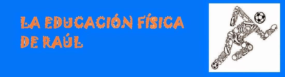 LA EDUCACIÓN FÍSICA DE RAÚL