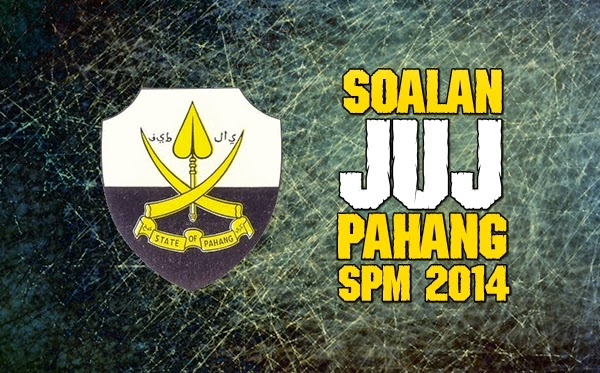 Koleksi Soalan JUJ Percubaan SPM Pahang 2014