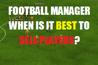 Football Manager when is it best to sell players