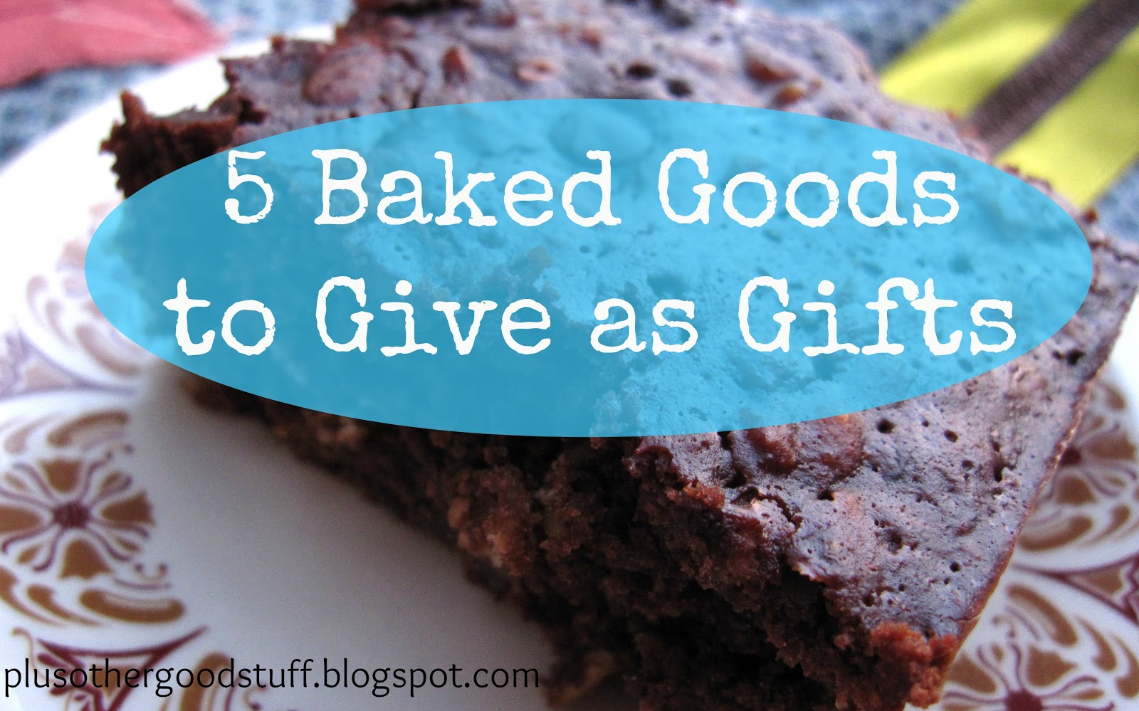 Plus other good stuff five baked goods to give as gifts for Homemade baked goods for christmas gifts