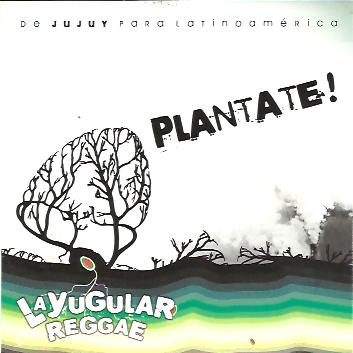 LA YUGULAR REGGAE - Plantate! (2010)