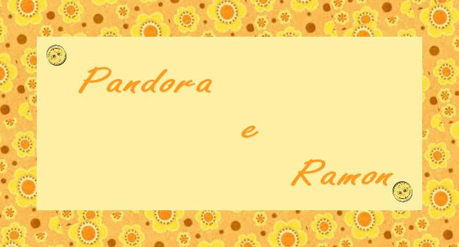 Pandora e Ramon