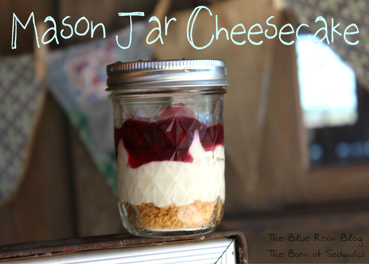 The Blue Roan: Mary's Mason Jar Cheesecake
