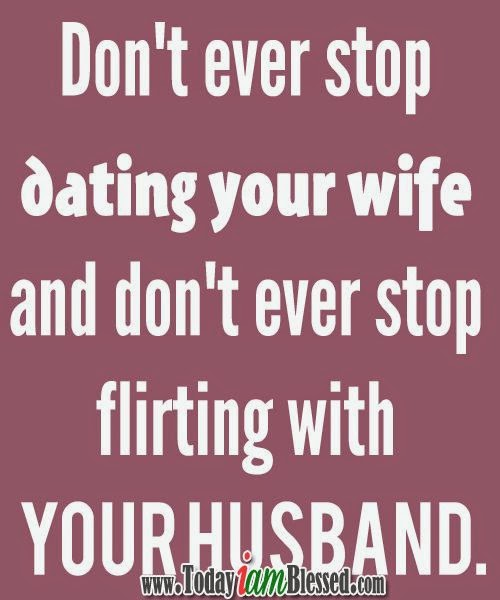 Dont Ever Stop Dating Your Wife