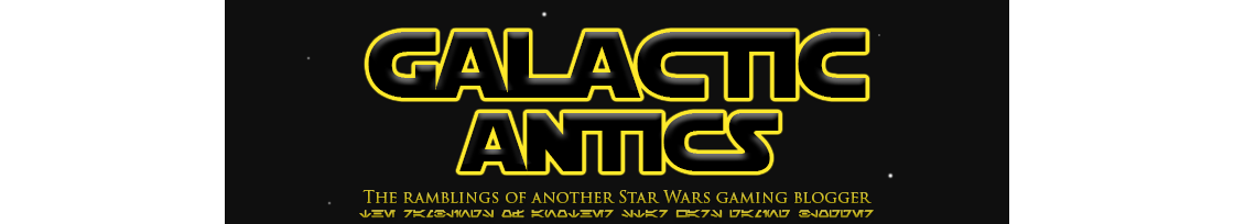 Galactic Antics | The ramblings of another Star Wars gaming blogger