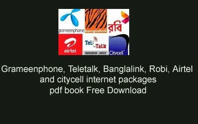 Grameenphone, Teletalk, Banglalink, Robi, Airtel and citycell internet packages pdf book Free Download