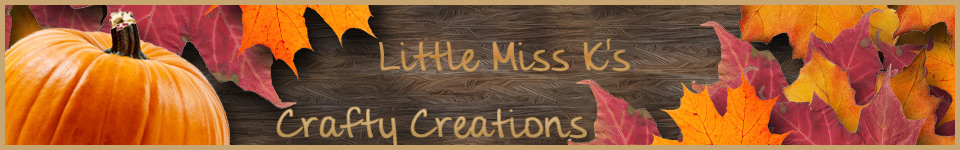 Little Miss K&#39;s Crafty Creations