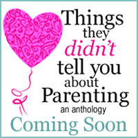 things they didn't tell you about parenting an anthology