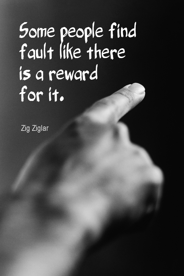 visual quote - image quotation for ATTITUDE - Some people find fault like there is a reward for it. - Zig Ziglar