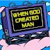 When GOD created man