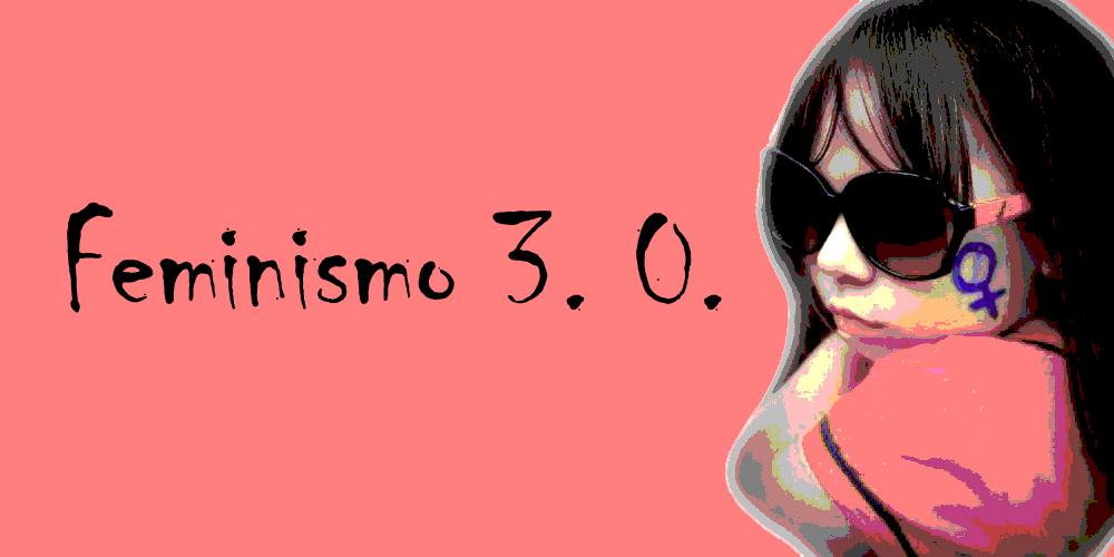 Feminismo 3. 0.