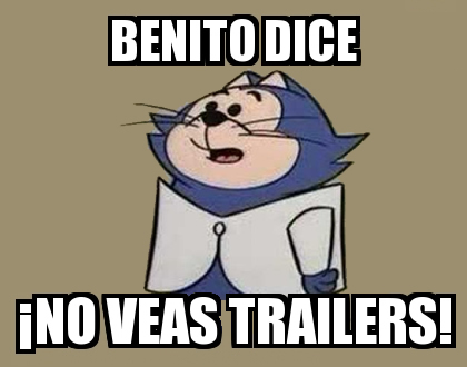 Benito dice ¡NO VEAS TRAILERS!