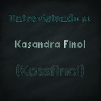 Entrevista a: Kasandra Finol (Kassfinol)