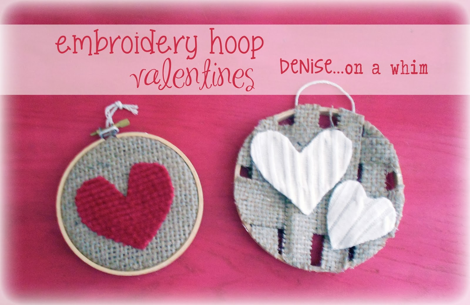 Embroidery Hoop Valentines via http://deniseonawhim.blogspot.com