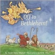 bookcover of Off To Bethlehem!  by Dandi Daley Mackall