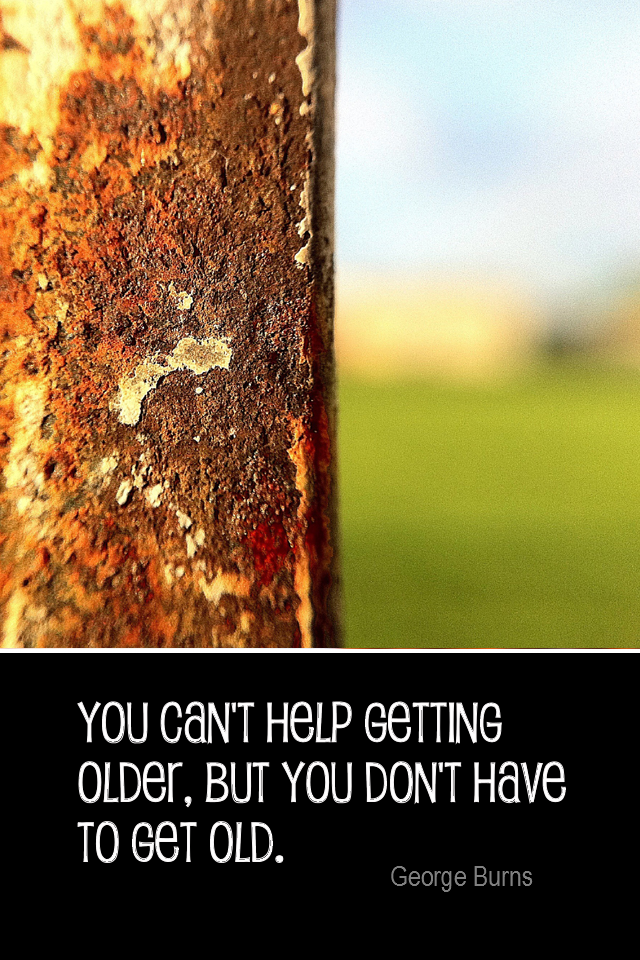 visual quote - image quotation for YOUTHFULNESS - You can't help getting older, but you don't have to get old. - George Burns