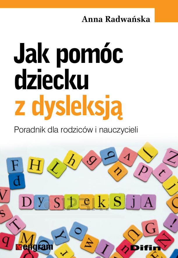 Jak pomóc dziecku z dysleksją.Poradnik dla rodziców i nauczycieli.  - Książka mojego autorstwa .