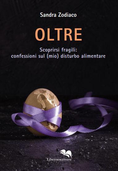 """LIBRO """"OLTRE. Scoprirsi fragili: confessioni sul (mio) disturbo alimentare"""""""
