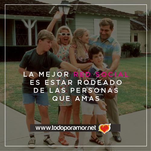 La mejor red social es estar rodeado de las personas que amas